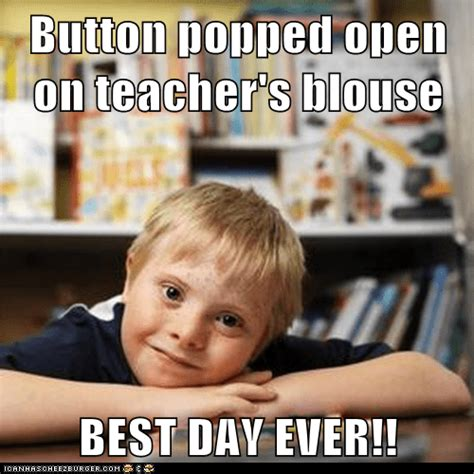 Button popped open on teacher's blouse BEST DAY EVER